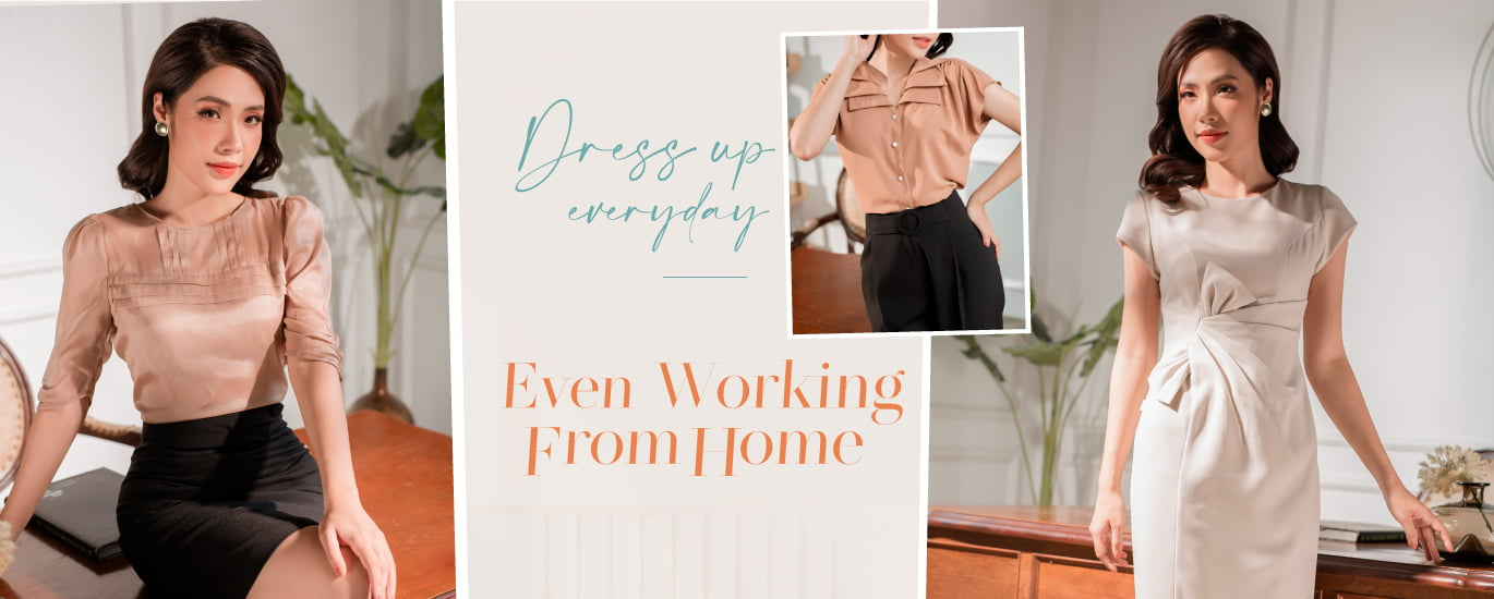 Dress up everyday, even working form home.